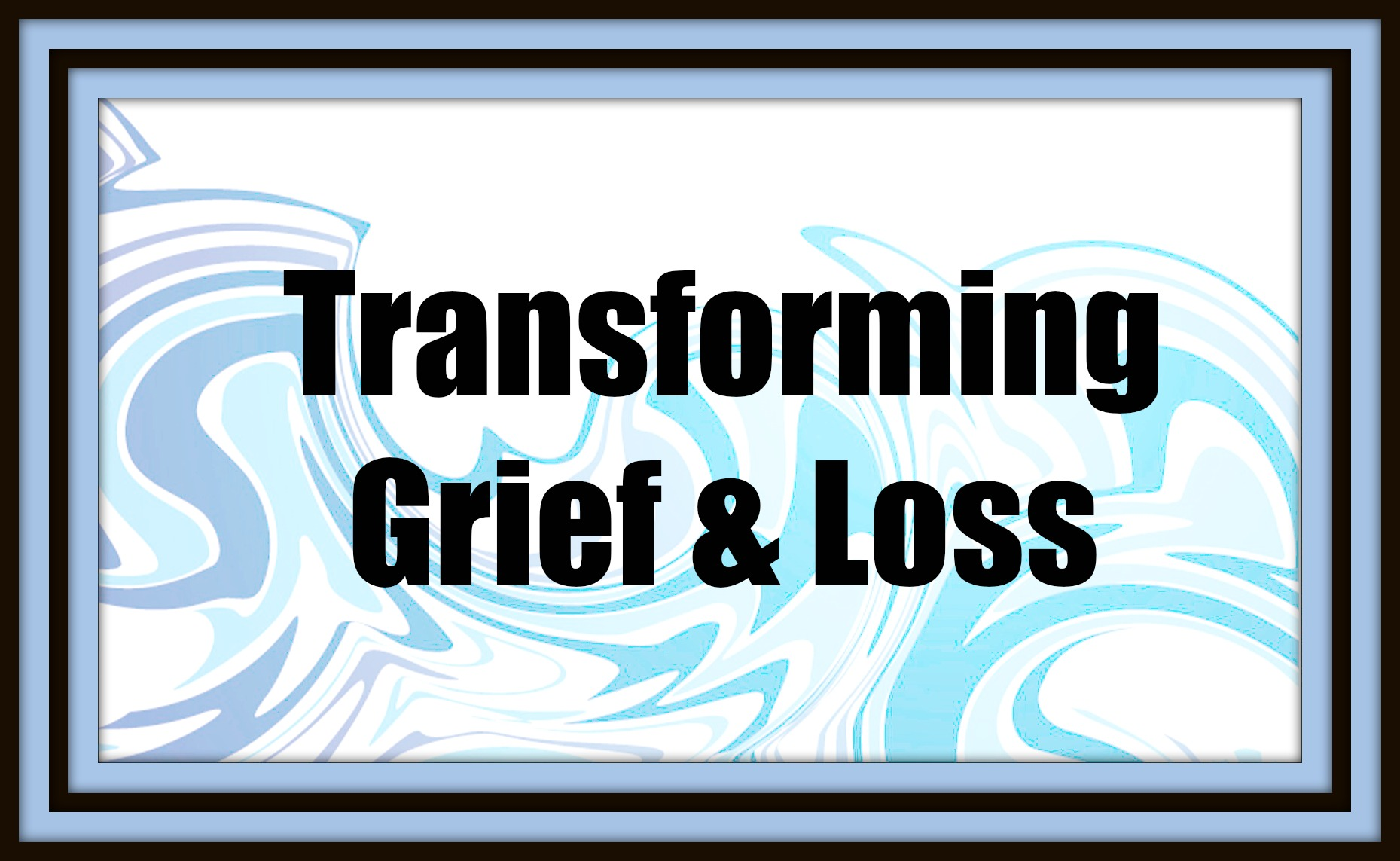 Transform your life.grief